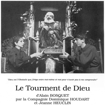 1991 - le Tourment de Dieu d'Alain Bosquet par la compagnie D. Houdart – J. Heuclin au Méliès